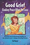 img - for Good Grief: Finding Peace After Pet Loss: Personal and Professional Insights on the Animal Lover's Unique Grieving Process book / textbook / text book
