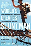 Vic Armstrong The True Adventures of the World's Greatest Stuntman