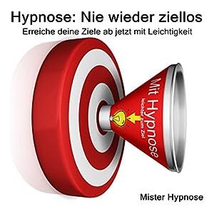Hypnose: Nie wieder ziellos Hörbuch