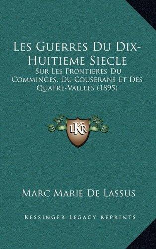 Les Guerres Du Dix-Huitieme Siecle: Sur Les Frontieres Du Comminges, Du Couserans Et Des Quatre-Vallees (1895)