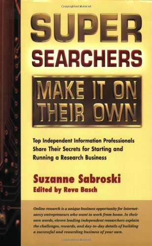 Super Searchers Make It On Their Own: Top Independent Information Professionals Share Their Secrets For Starting And Running A Research Business (Super Searchers Series) front-371550
