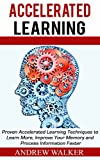 Accelerated Learning: Proven Accelerated Learning Techniques to Learn More, Improve Your Memory and Process Information Faster (Accelerated Learning, accelerated ... learning techniques for students)