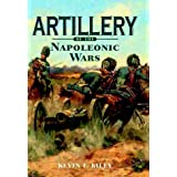 Artillery of the Napoleonic Warsby Kevin F. Kiley