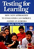 Testing for learning :  how new approaches to evaluation can imprpveAmerican schools /