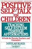 Positive Self-Talk for Children: Teaching Self-Esteem Through Affirmations: A Guide For Parents, Teachers, And Counselors