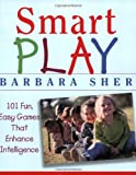 Smart Play: 101 Fun, Easy Games That Enhance Intelligence (0471466735) by Sher, Barbara