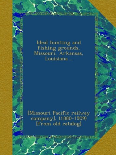 Ideal hunting and fishing grounds, Missouri, Arkansas, Louisiana ..