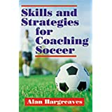 Skills and Strategies for Coaching Soccerby Alan Hargreaves