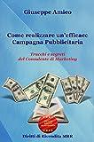 Come realizzare unefficace Campagna Pubblicitaria Trucchi e segreti del Consulente di Marketing (rilasciato con Licenza Master Resell Rigths e Diritti di Rivendita) (Italian Edition)