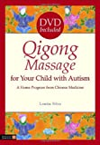 Qigong Massage for Your Child with Autism: A Home Program from Chinese Medicine [With DVD]