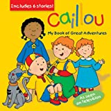 Caillou: My Book of Great Adventures (Treasury Collection)