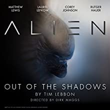 Alien: Out of the Shadows: An Audible Original Drama Performance by Tim Lebbon, Dirk Maggs Narrated by Rutger Hauer, Corey Johnson, Matthew Lewis, Kathryn Drysdale, Laurel Lefkow, Andrea Deck, Mac McDonald