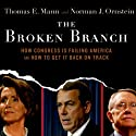 The Broken Branch: How Congress is Failing America and How to Get It Back on Track Audiobook by Thomas E. Mann, Norman J. Ornstein Narrated by Paul Mantell