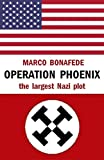 Operation Phoenix: the largest Nazi plot (Pisolo Books)