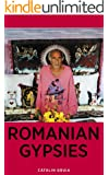 Romanian Gypsies: 9 true stories about what it's like to be a Gypsy in Romania (Romania Explained To My Friends Abroad Book 3)