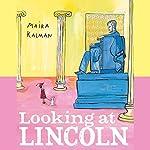 Looking at Lincoln | Maira Kalman
