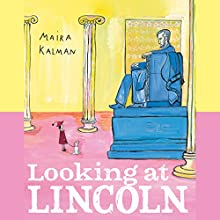 Looking at Lincoln (       UNABRIDGED) by Maira Kalman Narrated by Elizabeth Cottle