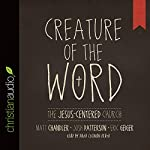 Creature of the Word: The Jesus-Centered Church | Matt Chandler