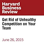 Get Rid of Unhealthy Competition on Your Team | Amy C. Edmondson