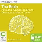 The Brain: Bolinda Beginner Guides | Ammar al-Chalabi,R. Shane Delamont,Martin Turner