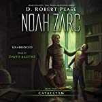 Noah Zarc: Cataclysm: Noah Zarc, Book 2   D. Robert Pease