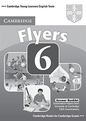 Cambridge Young Learners English Tests 6 Flyers Answer Booklet: Examination Papers from University of Cambridge ESOL Examinations: No. 6