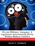 img - for Private Military Company: A Legitimate International Entity Within Modern Conflict by Goddard Scott C. (2012-08-24) Paperback book / textbook / text book