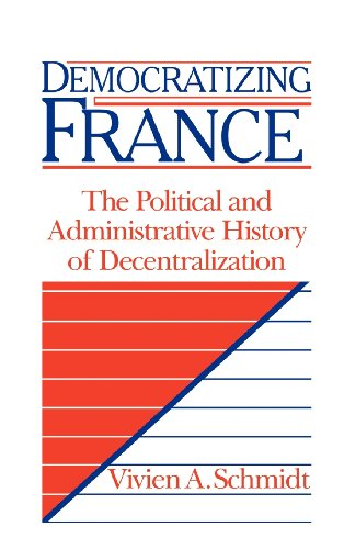 Democratizing France: The Political and Administrative History of Decentralization