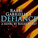 Rabbi Gabrielle's Defiance (       UNABRIDGED) by Roger Herst Narrated by Dina Pearlman
