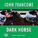 Dark Horse Audiobook by John Francome Narrated by Jonathan Keeble