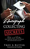 Autograph Collecting Secrets: Tools and Tactics for Through-The-Mail, In-Person and Convention Success