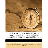Iudicium Eccl. Catholicae De Necessitate Credendi Quod Iesus Christus Sit Verus Deus ... ... (Latin Edition)