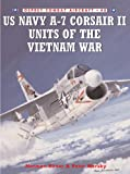 US Navy A-7 Corsair II Units of the Vietnam War (Combat Aircraft)