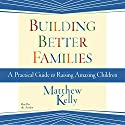 Building Better Families Audiobook by Matthew Kelly Narrated by Matthew Kelly