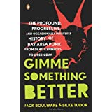 Gimme Something Better: The Profound, Progressive and Occasionally Pointless History of Bay Area Punk from Dead Kennedys to Green Dayby Jack Boulware