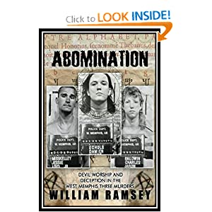 Abomination: Devil Worship and Deception in the West Memphis Three Murders William Ramsey