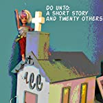 Do Unto: A Short Story and Twenty Others | Thomas Leverett
