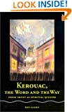 Kerouac, the Word and the Way: Prose Artist as Spiritual Quester