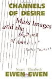 img - for Channels Of Desire: Mass Images and the Shaping of American Consciousness by Ewen, Stuart, Ewen, Elizabeth (1992) Paperback book / textbook / text book