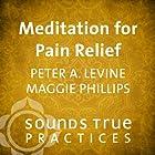 Meditation for Pain Relief Rede von Peter A. Levine, Maggie Phillips Gesprochen von: Peter A. Levine, Maggie Phillips