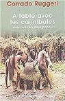 À table avec les cannibales : Aventures en pays papou par Ruggeri