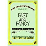 Fast and Fancy Revolver Shooting ~ Ed McGivern