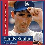 Sandy Koufax: A Lefty's Legacy | Jane Leavy