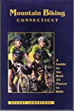 img - for Mountain Biking Connecticut: A Guide to the Best 25 Places to Ride book / textbook / text book