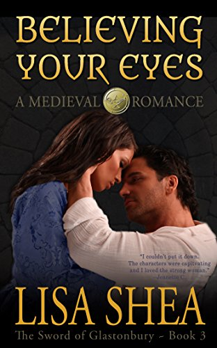 ebook: Believing Your Eyes - A Medieval Romance (The Sword of Glastonbury Series Book 3) (B008RIBYTI)