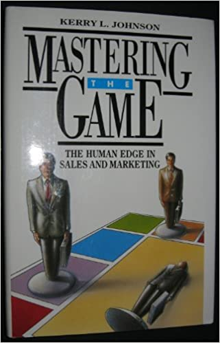 Mastering the Game: The Human Edge in Sales and Marketing, Johnson, Kerry L.