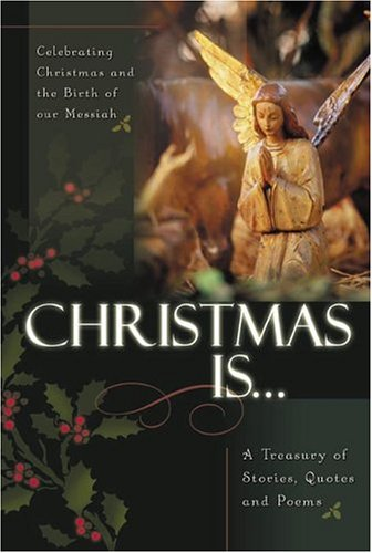 Christmas is.: Celebrating Christmas and the Birth of the Messiah A Treasury of Stories, Quotes, and Poems