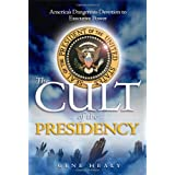 The Cult of the Presidency: America's Dangerous Devotion to Executive Power ~ Gene Healy