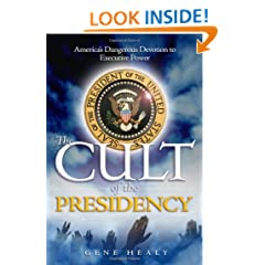 The Cult of the Presidency: America's Dangerous Devotion to Executive Power