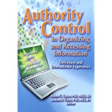 Authority Control In Organizing And Accessing Information: Definition And International Experience (Cataloging and Classification Quarterly)